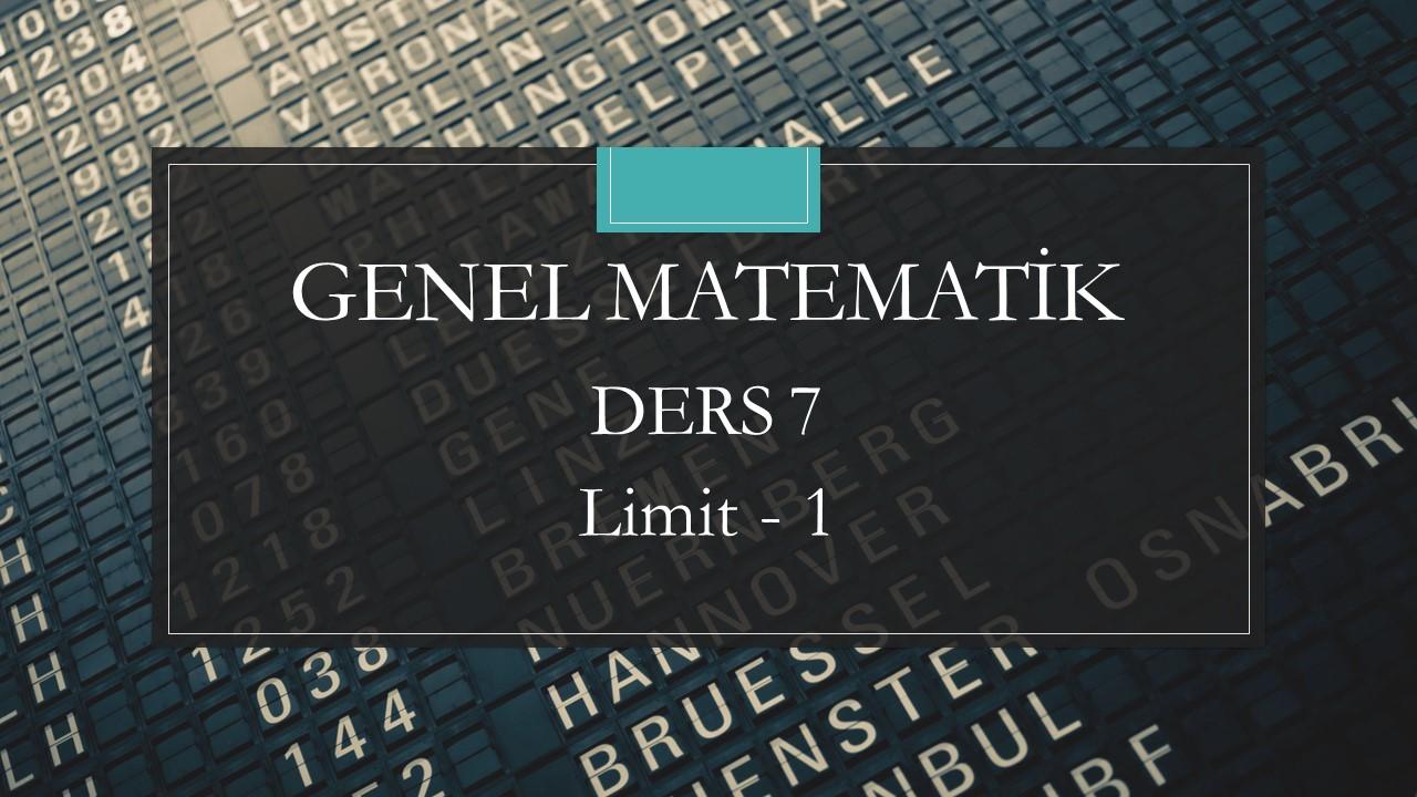 Genel Matematik - Ders 7 Limit - 1