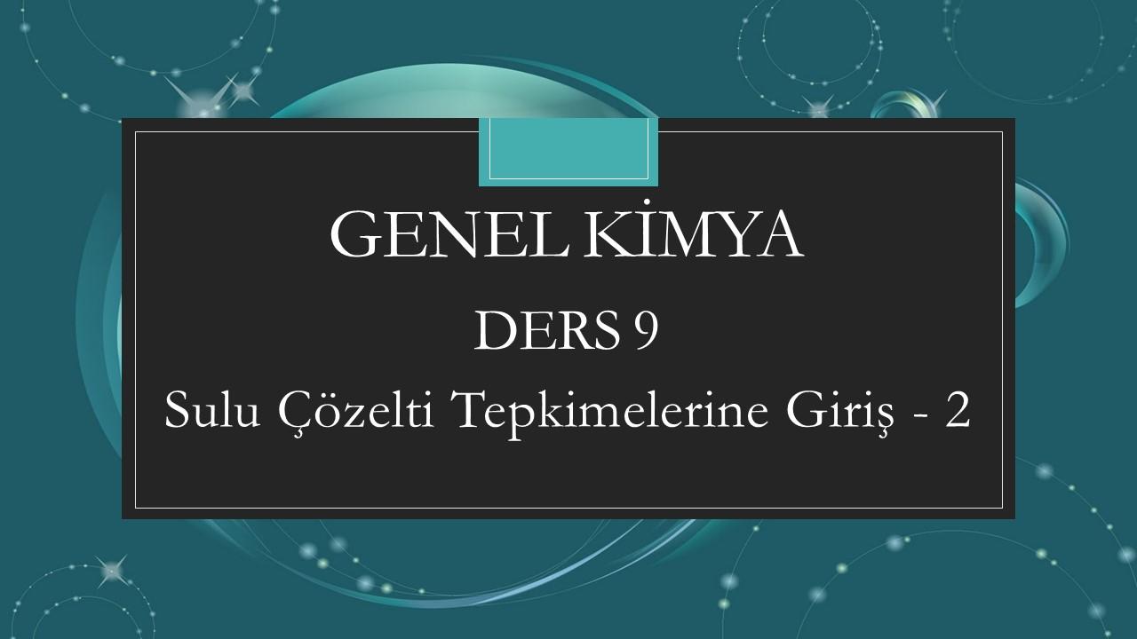 Genel Kimya - Ders 9  Sulu Çözelti Tepkimelerine Giriş - 2