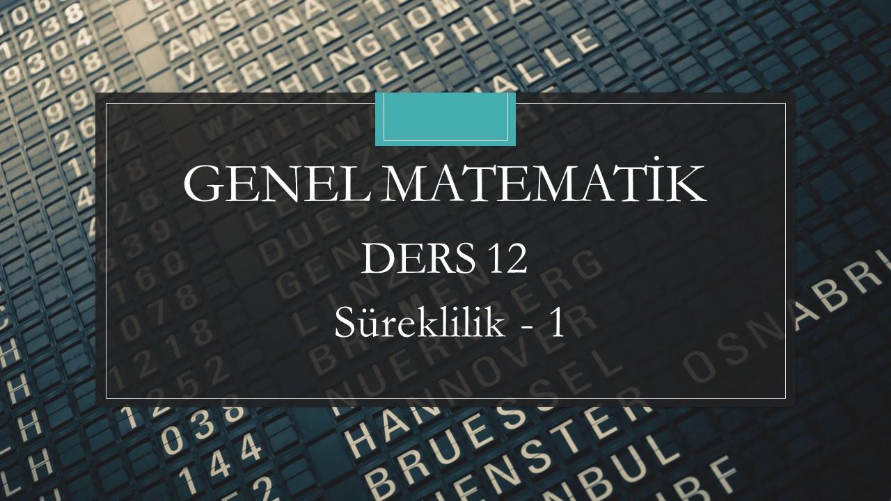 Genel Matematik - Ders 12 Süreklilik - 1