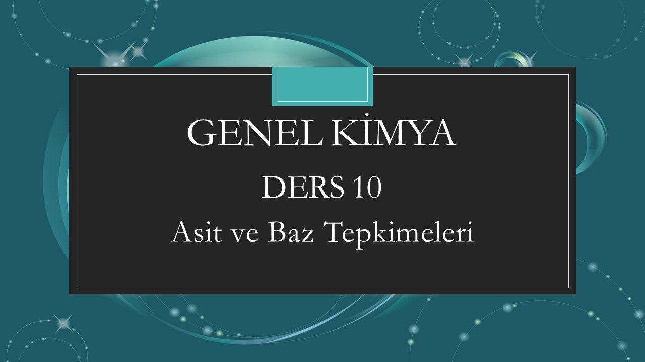 Genel Kimya - Ders 10 Asit ve Baz Tepkimeleri