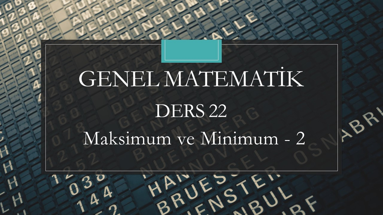 Genel Matematik - Ders 22  Maksimum ve Minimum - 2