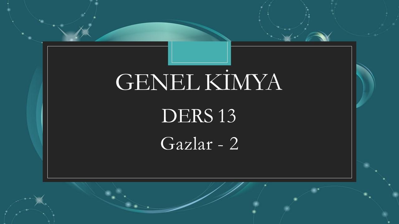 Genel Kimya - Ders 13 Gazlar - 2