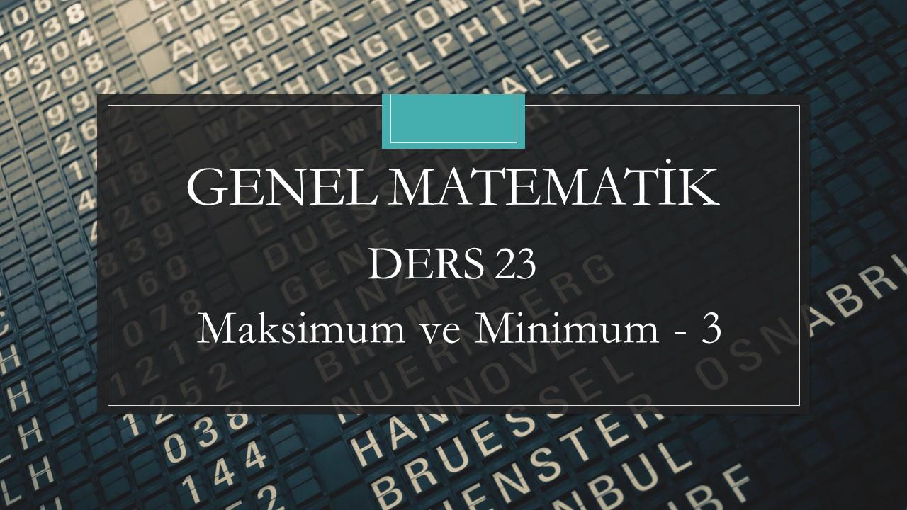 Genel Matematik - Ders 23 Maksimum ve Minimum - 3