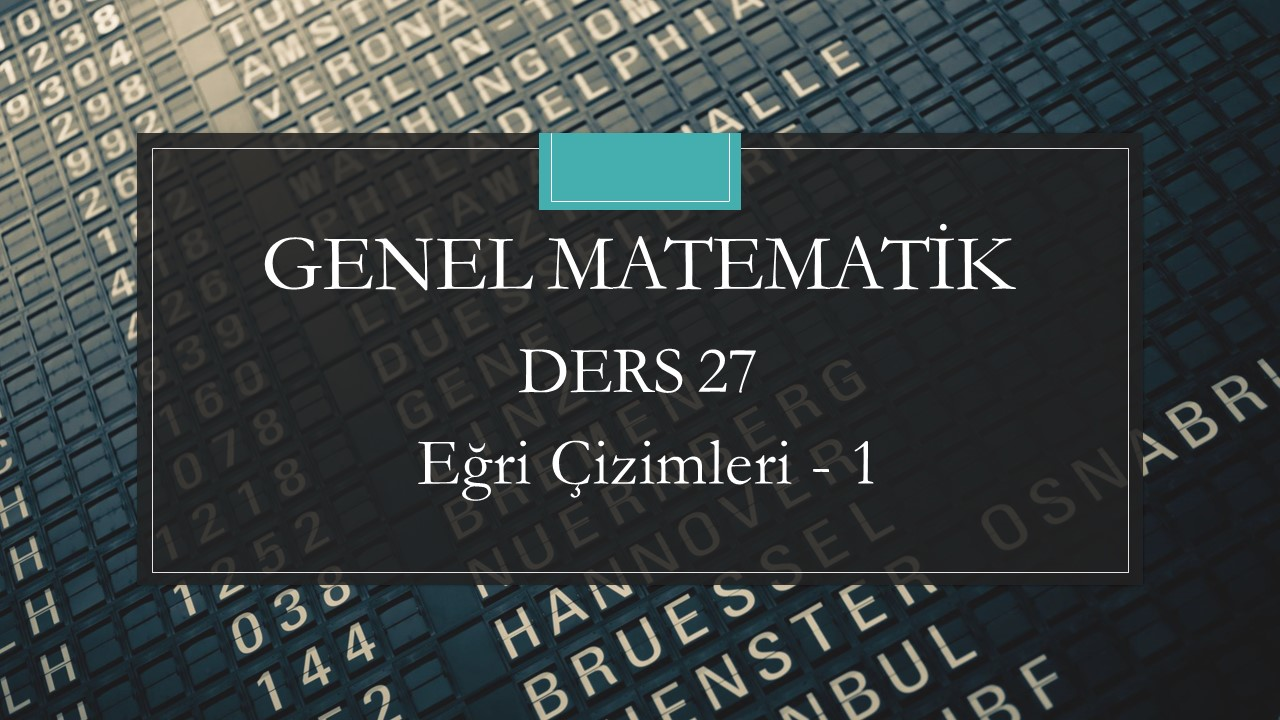 Genel Matematik - Ders 27  Eğri Çizimleri - 1
