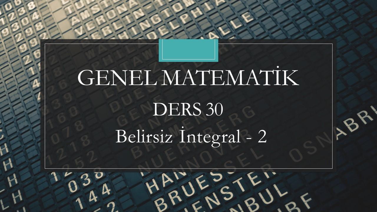 Genel Matematik - Ders 30 Belirsiz İntegral - 2
