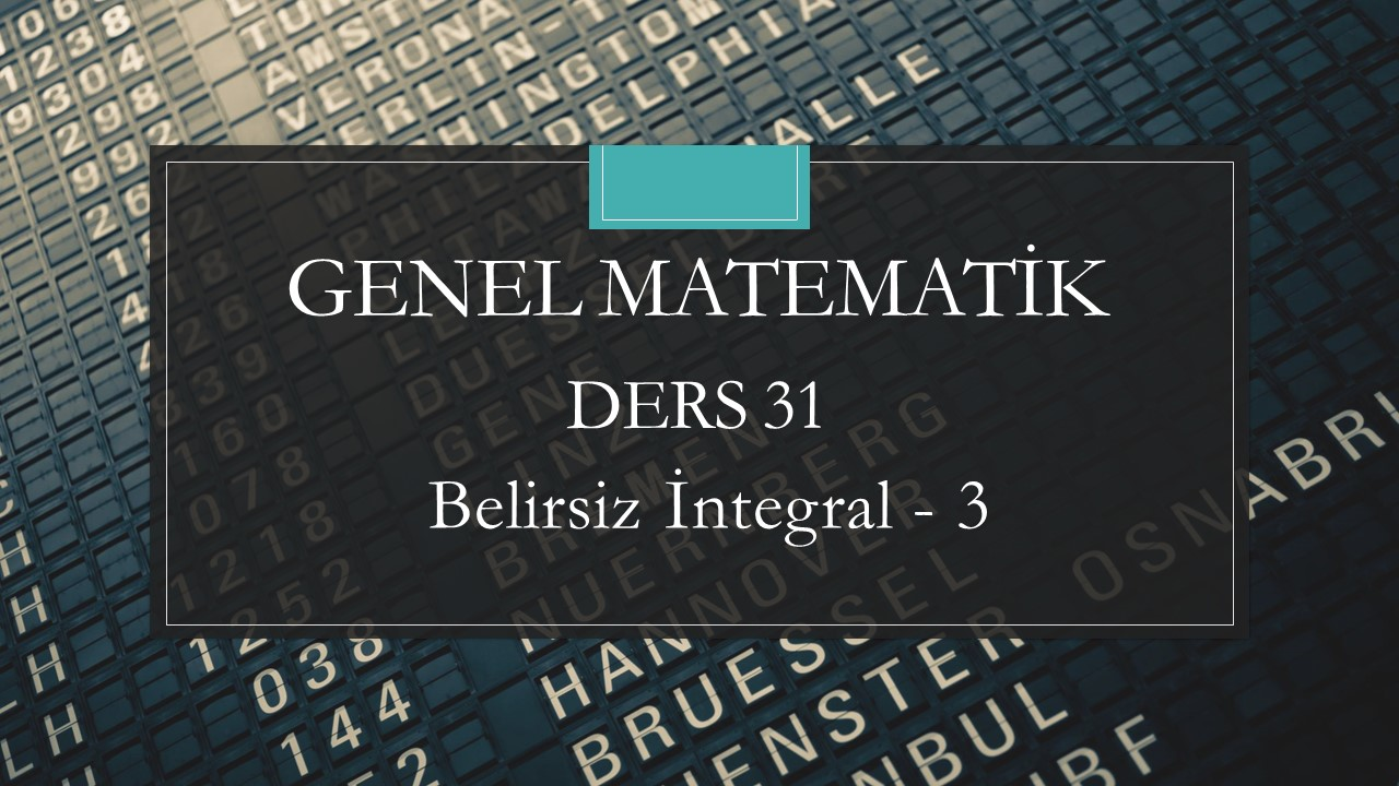 Genel Matematik - Ders 31 Belirsiz İntegral - 3