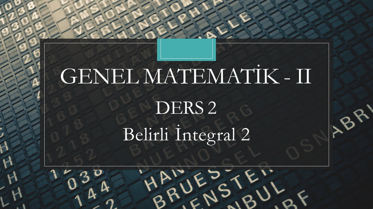Genel Matematik-II - Ders 2 Belirli İntegral 2