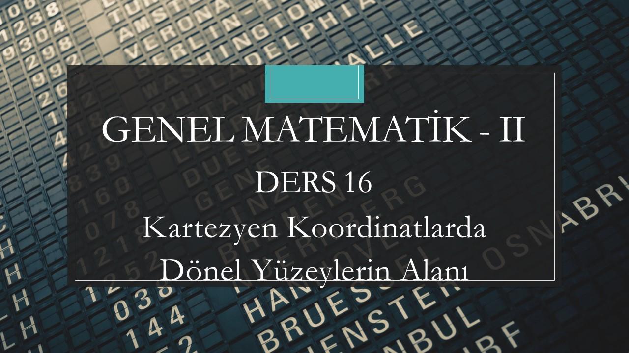 Genel Matematik-II - Ders 16 Kartezyen Koordinatlarda  Dönel Yüzeylerin Alanı