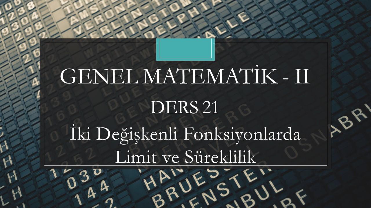 Genel Matematik-II - Ders 21 İki Değişkenli Fonksiyonlarda Limit ve Süreklilik