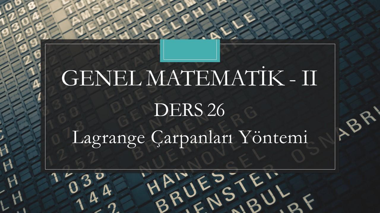 Genel Matematik-II - Ders 26 Lagrange Çarpanları Yöntemi